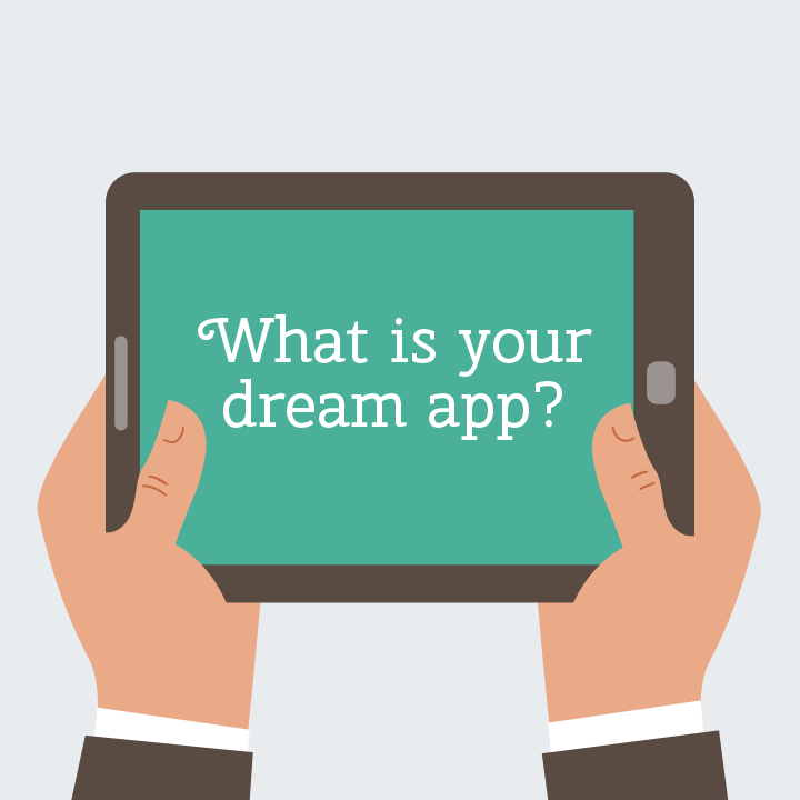 What is your dream app?