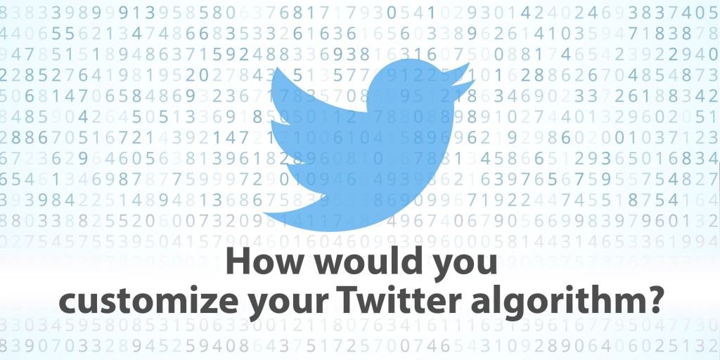 How would you customize your Twitter algorithm?