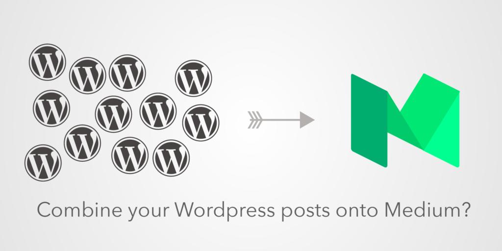 Combine your WordPress posts onto Medium?