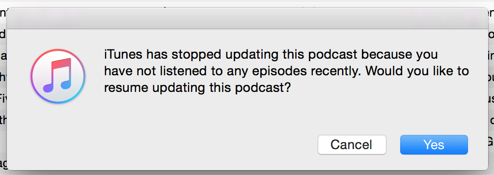 iTunes has stopped updating this podcast because you have not listened to any episodes recently. Would you like to resume updating this podcast?
